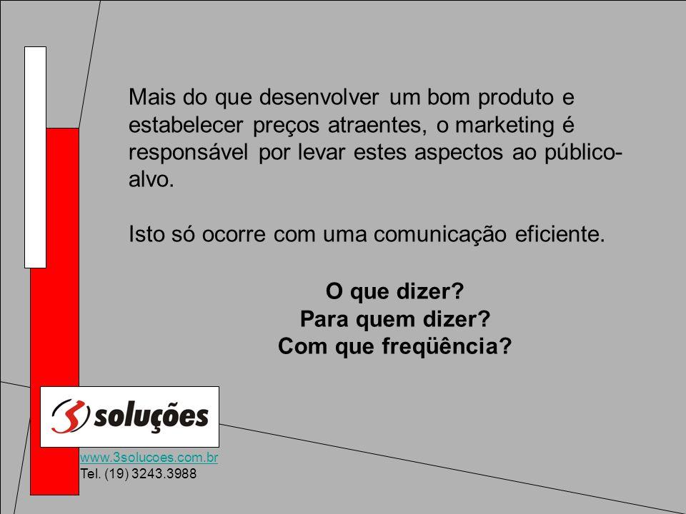 www.3solucoes.com.br Tel. (19) 3243.3988 Mais do que desenvolver um bom produto e estabelecer preços atraentes, o marketing é responsável por levar es