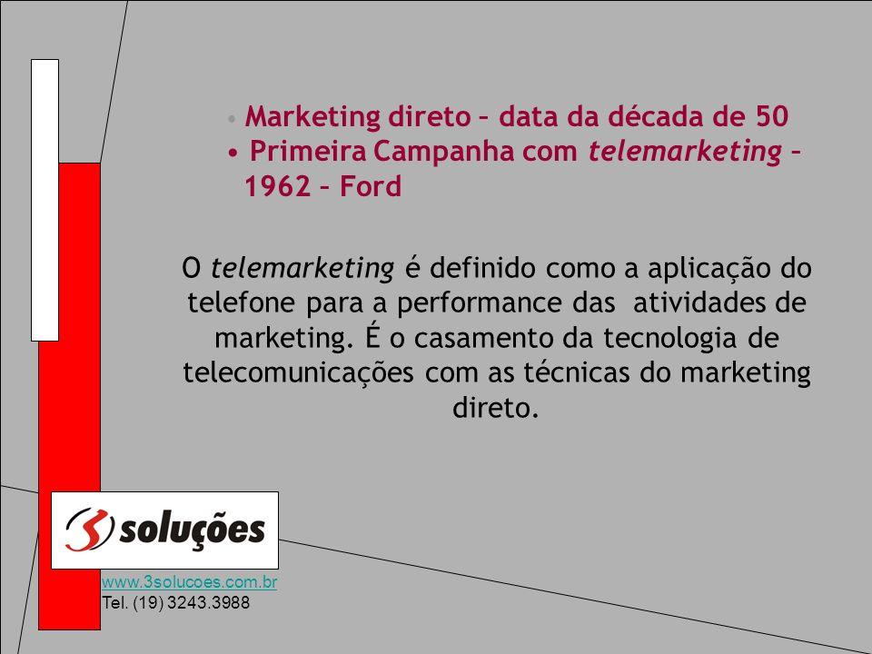 www.3solucoes.com.br Tel. (19) 3243.3988 Marketing direto – data da década de 50 Primeira Campanha com telemarketing – 1962 – Ford O telemarketing é d