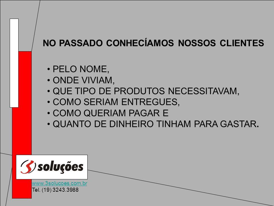 www.3solucoes.com.br Tel. (19) 3243.3988 PELO NOME, ONDE VIVIAM, QUE TIPO DE PRODUTOS NECESSITAVAM, COMO SERIAM ENTREGUES, COMO QUERIAM PAGAR E QUANTO