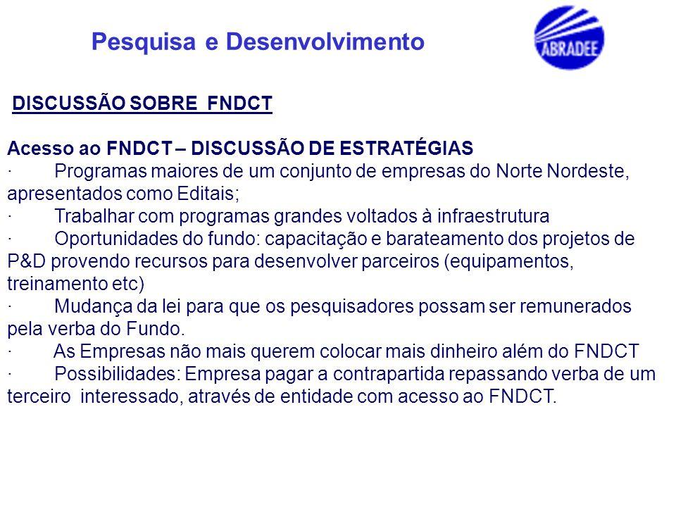 Pesquisa e Desenvolvimento DISCUSSÃO SOBRE FNDCT Acesso ao FNDCT – DISCUSSÃO DE ESTRATÉGIAS · Programas maiores de um conjunto de empresas do Norte No