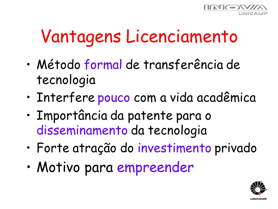 Vantagens Licenciamento Método formal de transferência de tecnologia Interfere pouco com a vida acadêmica Importância da patente para o disseminamento