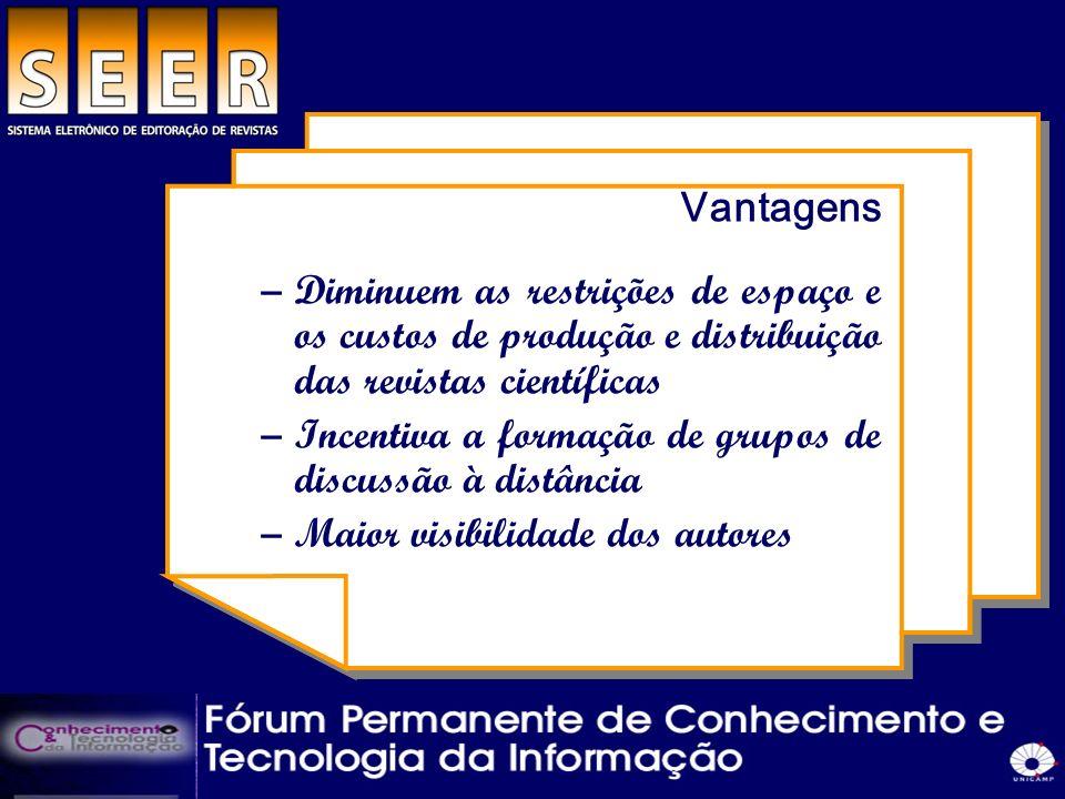 Vantagens –Diminuem as restrições de espaço e os custos de produção e distribuição das revistas científicas –Incentiva a formação de grupos de discuss
