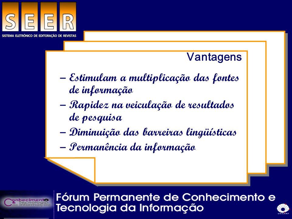Vantagens –Estimulam a multiplicação das fontes de informação –Rapidez na veiculação de resultados de pesquisa –Diminuição das barreiras lingüísticas