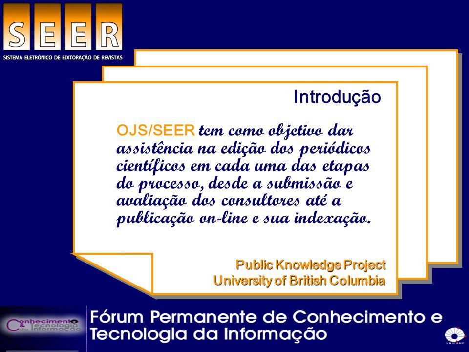 Introdução OJS/SEER tem como objetivo dar assistência na edição dos periódicos científicos em cada uma das etapas do processo, desde a submissão e ava