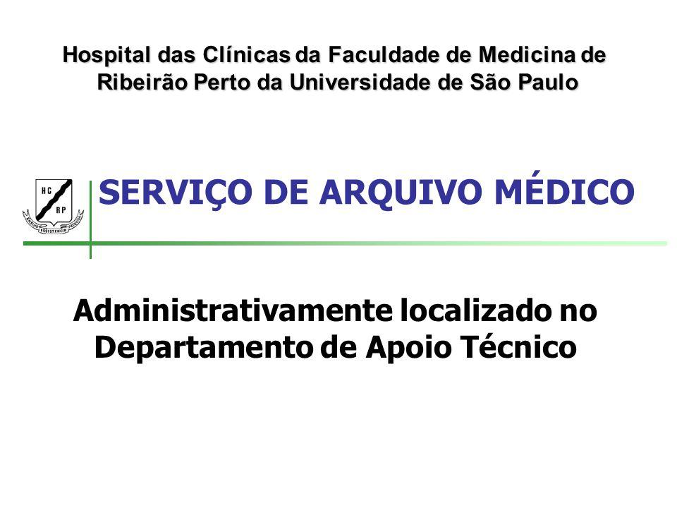 SERVIÇO DE ARQUIVO MÉDICO Administrativamente localizado no Departamento de Apoio Técnico Hospital das Clínicas da Faculdade de Medicina de Ribeirão P