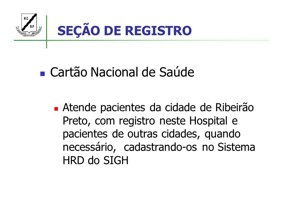 SEÇÃO DE REGISTRO Cartão Nacional de Saúde Atende pacientes da cidade de Ribeirão Preto, com registro neste Hospital e pacientes de outras cidades, qu