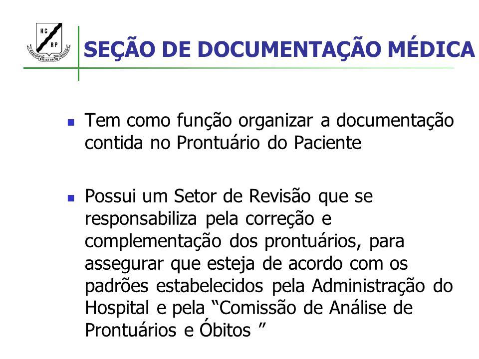 SEÇÃO DE DOCUMENTAÇÃO MÉDICA Tem como função organizar a documentação contida no Prontuário do Paciente Possui um Setor de Revisão que se responsabili