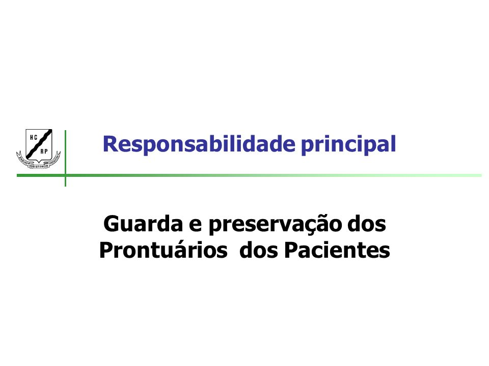 Responsabilidade principal Guarda e preservação dos Prontuários dos Pacientes