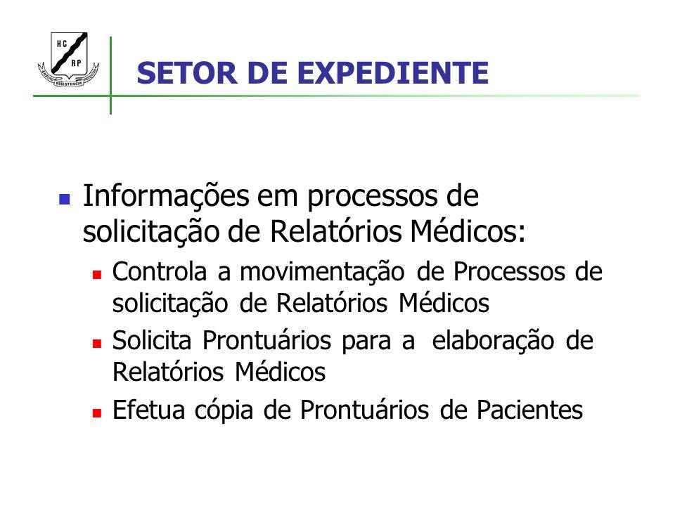 SETOR DE EXPEDIENTE Informações em processos de solicitação de Relatórios Médicos: Controla a movimentação de Processos de solicitação de Relatórios M