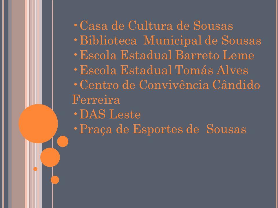 Casa de Cultura de Sousas Biblioteca Municipal de Sousas Escola Estadual Barreto Leme Escola Estadual Tomás Alves Centro de Convivência Cândido Ferrei