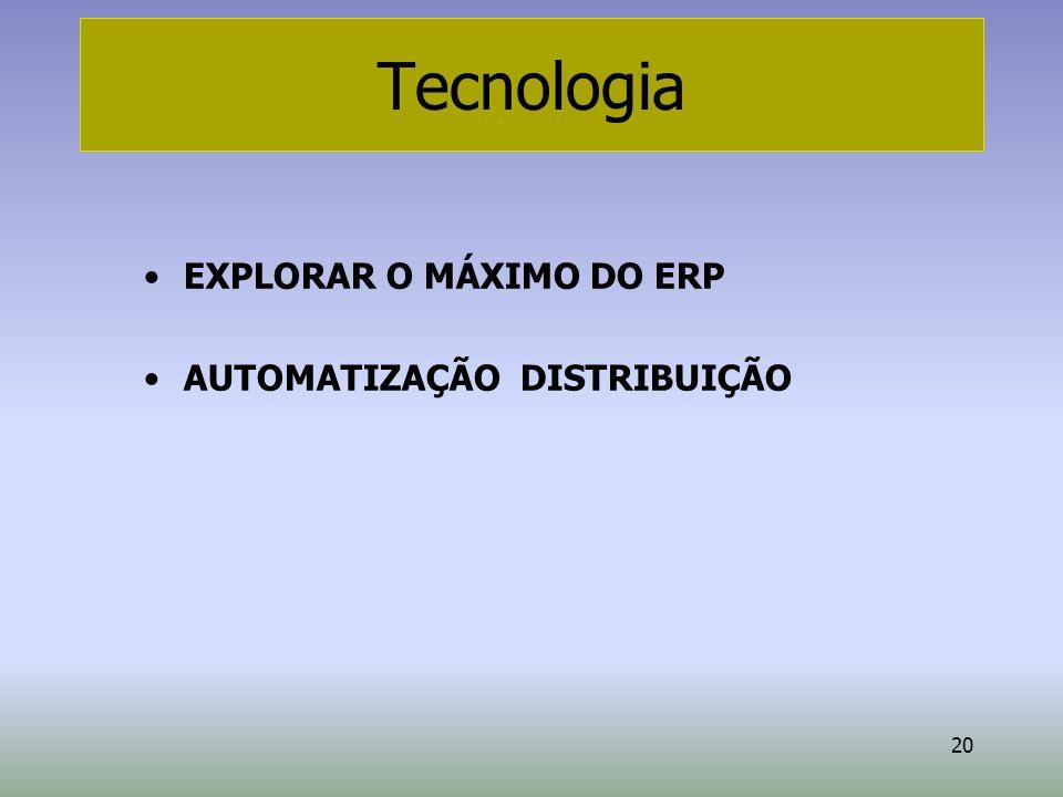 20 Tecnologia EXPLORAR O MÁXIMO DO ERP AUTOMATIZAÇÃO DISTRIBUIÇÃO