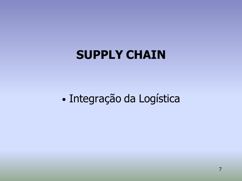 7 SUPPLY CHAIN Integração da Logística