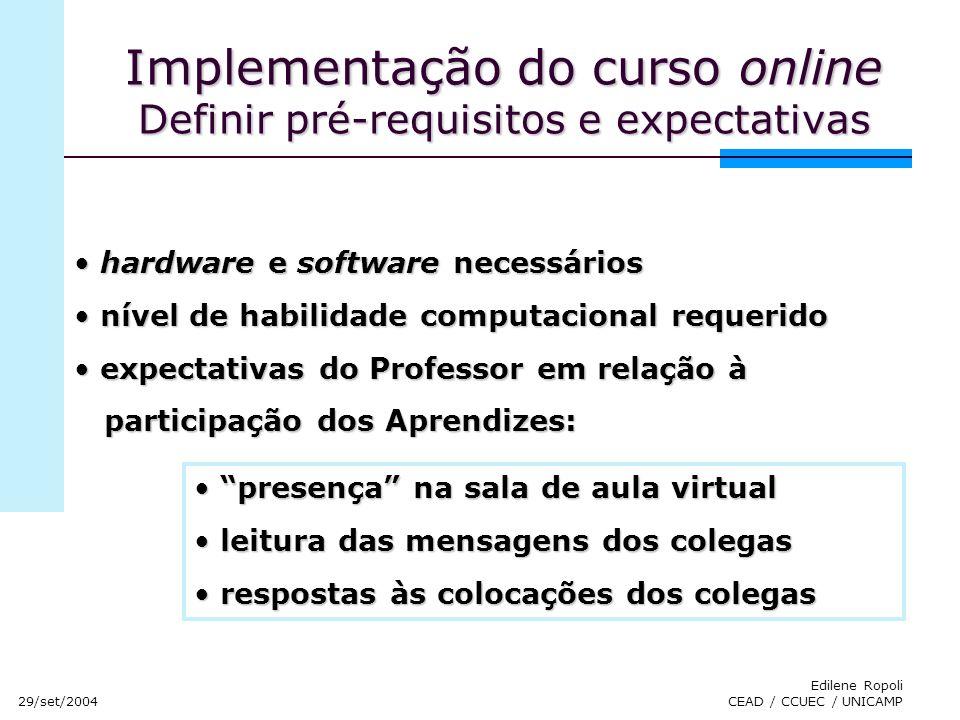 29/set/2004 Edilene Ropoli CEAD / CCUEC / UNICAMP hardware e software necessários hardware e software necessários nível de habilidade computacional re