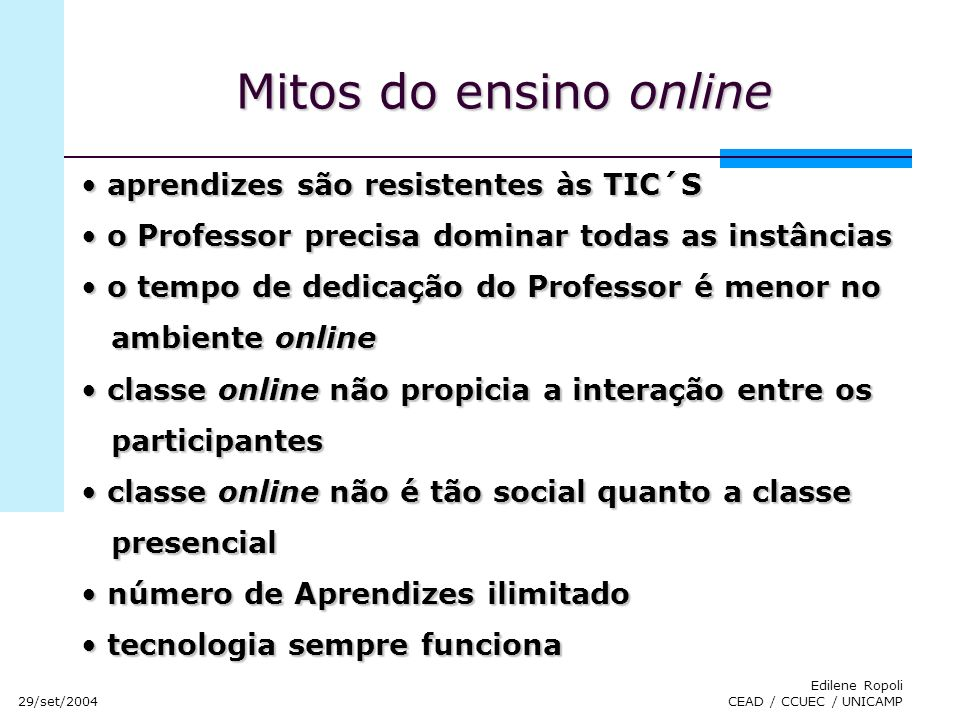 29/set/2004 Edilene Ropoli CEAD / CCUEC / UNICAMP Mitos do ensino online aprendizes são resistentes às TIC´S aprendizes são resistentes às TIC´S o Pro