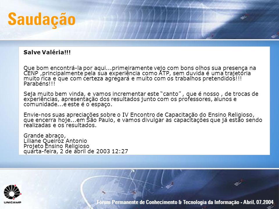 Fórum Permanente de Conhecimento & Tecnologia da Informação - Abril, 07,2004 Salve Valéria!!! Que bom encontrá-la por aqui...primeiramente vejo com bo
