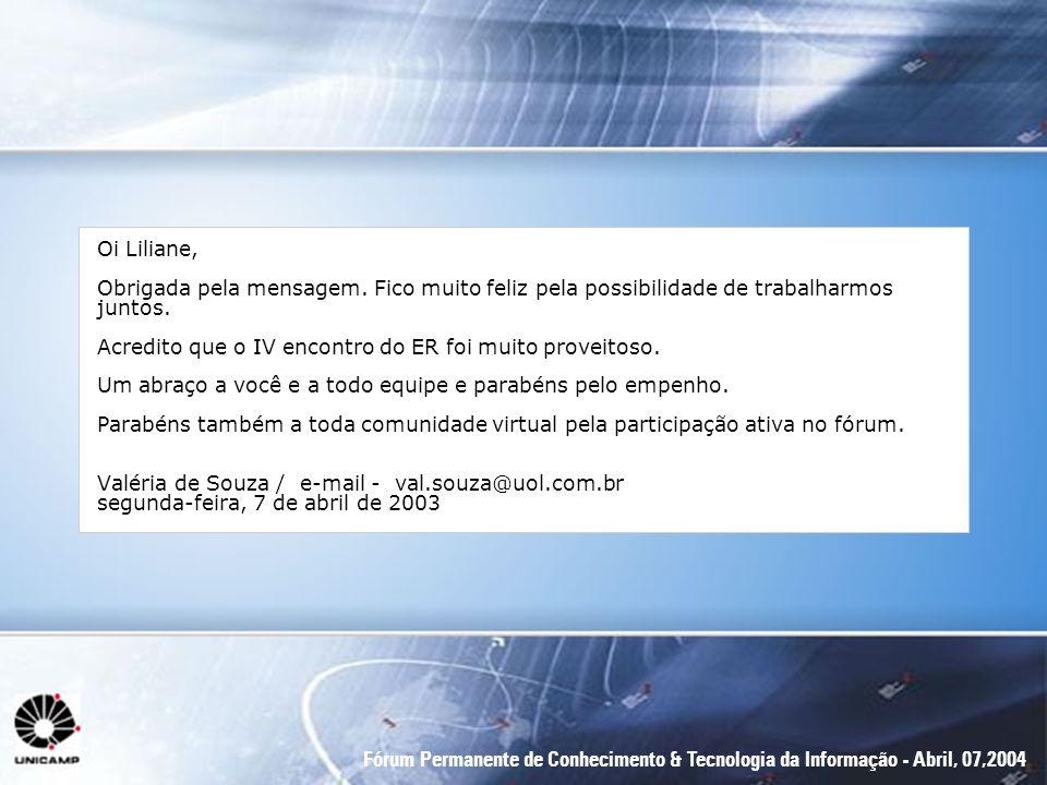 Fórum Permanente de Conhecimento & Tecnologia da Informação - Abril, 07,2004 Oi Liliane, Obrigada pela mensagem. Fico muito feliz pela possibilidade d