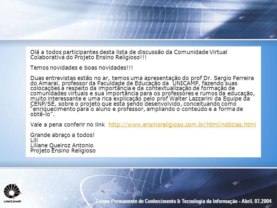 Fórum Permanente de Conhecimento & Tecnologia da Informação - Abril, 07,2004 Olá a todos participantes desta lista de discussão da Comunidade Virtual