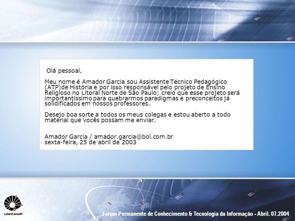 Fórum Permanente de Conhecimento & Tecnologia da Informação - Abril, 07,2004 Olá pessoal, Meu nome é Amador Garcia sou Assistente Técnico Pedagógico (