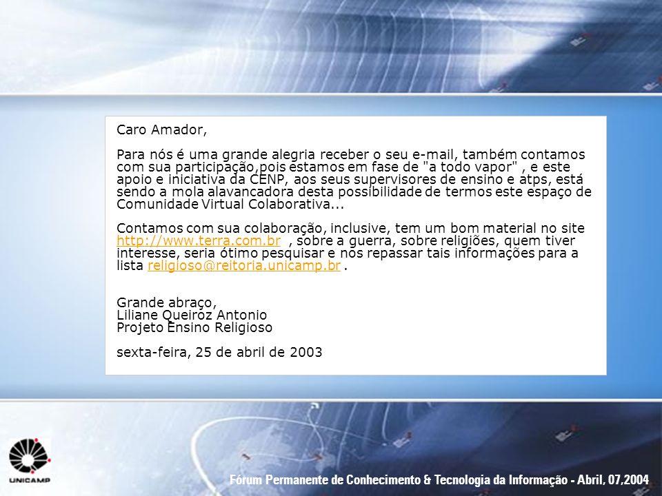 Fórum Permanente de Conhecimento & Tecnologia da Informação - Abril, 07,2004 Caro Amador, Para nós é uma grande alegria receber o seu e-mail, também c
