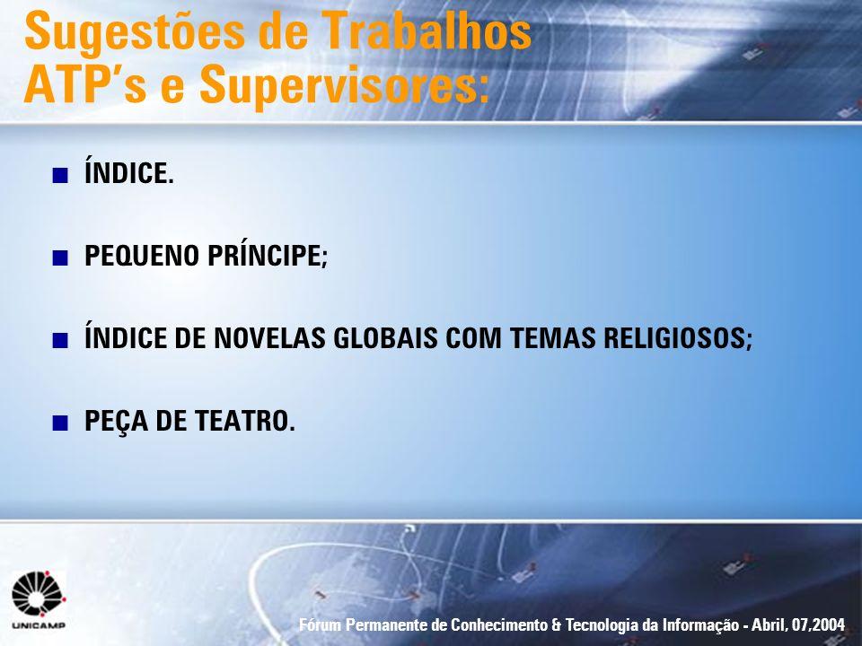 Fórum Permanente de Conhecimento & Tecnologia da Informação - Abril, 07,2004 Sugestões de Trabalhos ATPs e Supervisores: n ÍNDICE. n PEQUENO PRÍNCIPE;