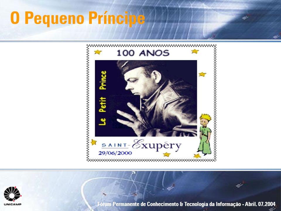 Fórum Permanente de Conhecimento & Tecnologia da Informação - Abril, 07,2004 O Pequeno Príncipe