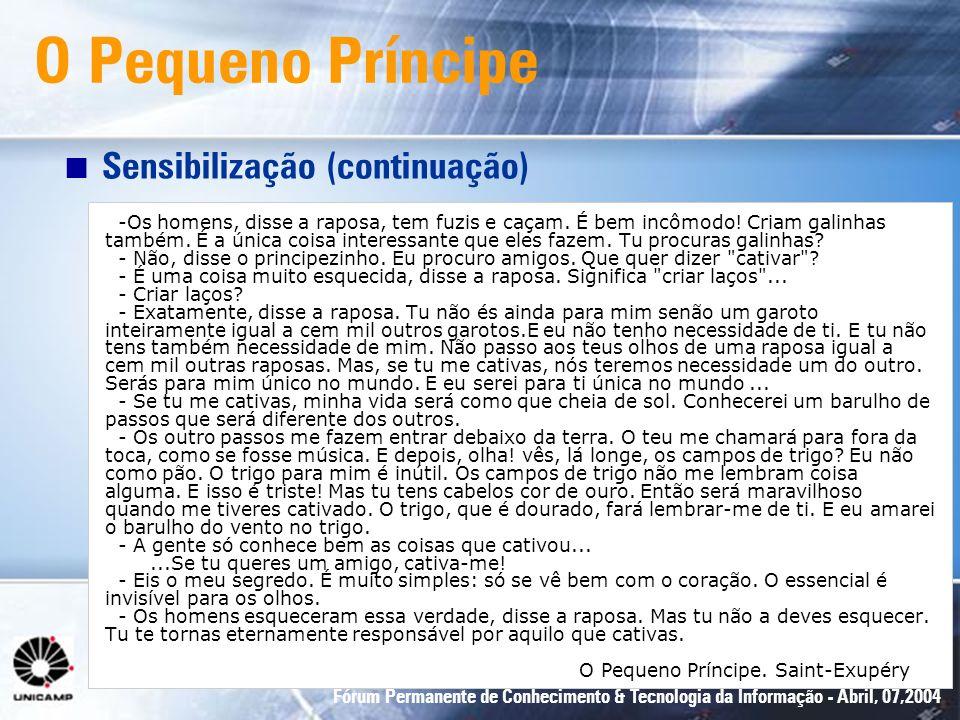 Fórum Permanente de Conhecimento & Tecnologia da Informação - Abril, 07,2004 -Os homens, disse a raposa, tem fuzis e caçam. É bem incômodo! Criam gali