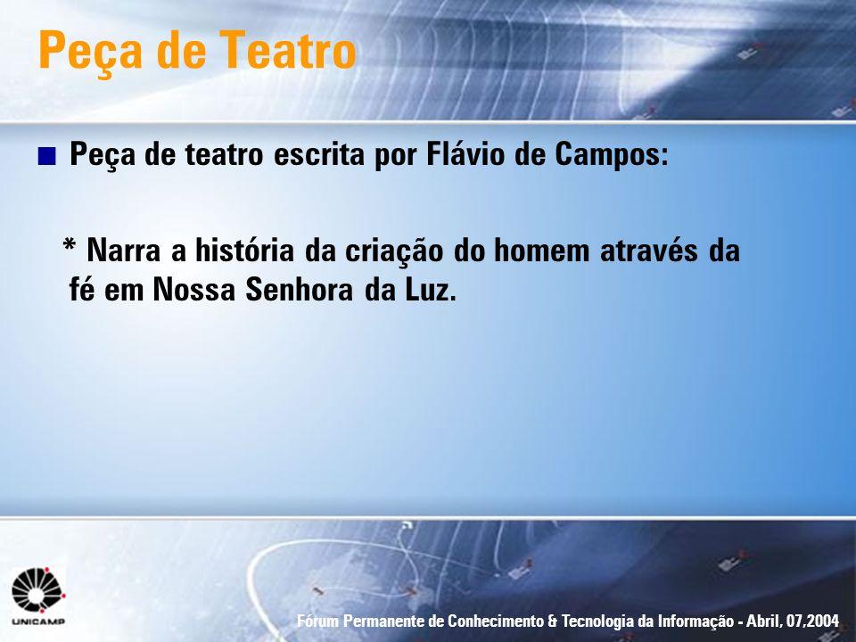 Fórum Permanente de Conhecimento & Tecnologia da Informação - Abril, 07,2004 Peça de Teatro n Peça de teatro escrita por Flávio de Campos: * Narra a h