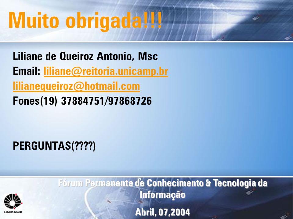 Fórum Permanente de Conhecimento & Tecnologia da Informação Abril, 07,2004 Muito obrigada!!! Liliane de Queiroz Antonio, Msc Email: liliane@reitoria.u