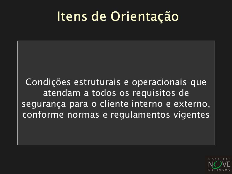 Itens de Orientação Condições estruturais e operacionais que atendam a todos os requisitos de segurança para o cliente interno e externo, conforme nor