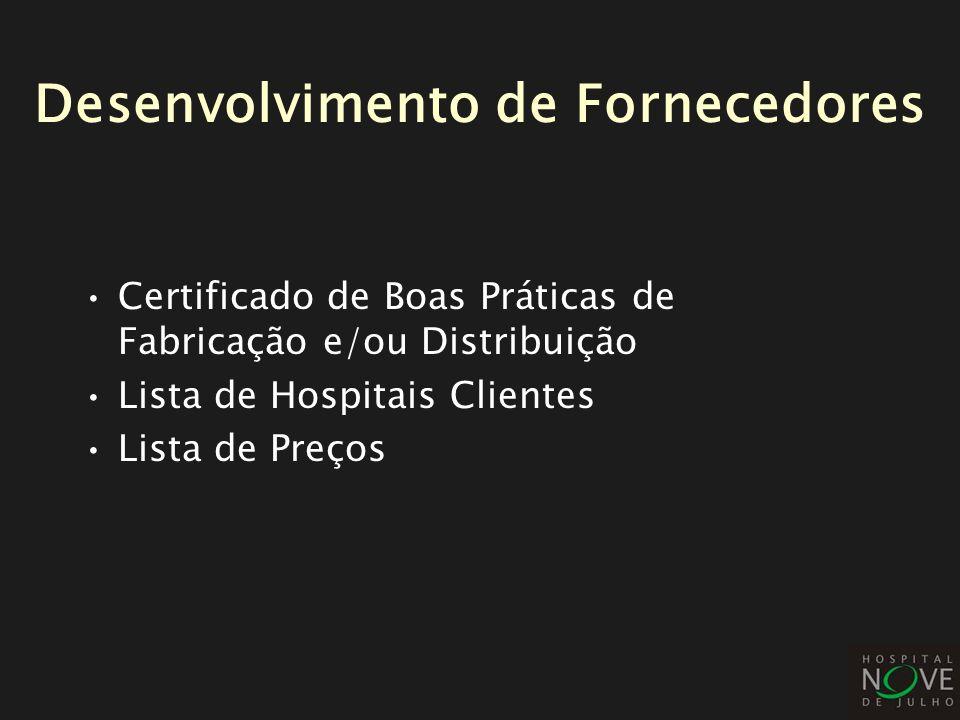 Certificado de Boas Práticas de Fabricação e/ou Distribuição Lista de Hospitais Clientes Lista de Preços Desenvolvimento de Fornecedores