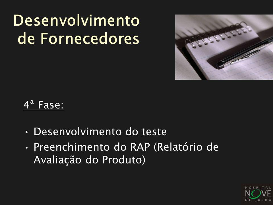 4ª Fase: Desenvolvimento do teste Preenchimento do RAP (Relatório de Avaliação do Produto) Desenvolvimento de Fornecedores
