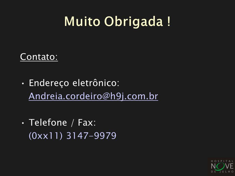 Muito Obrigada ! Contato: Endereço eletrônico: Andreia.cordeiro@h9j.com.br Telefone / Fax: (0xx11) 3147-9979
