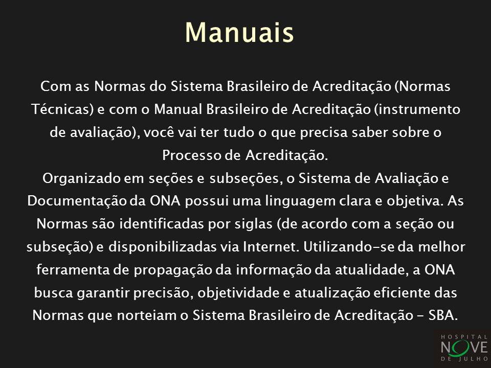 Com as Normas do Sistema Brasileiro de Acreditação (Normas Técnicas) e com o Manual Brasileiro de Acreditação (instrumento de avaliação), você vai ter