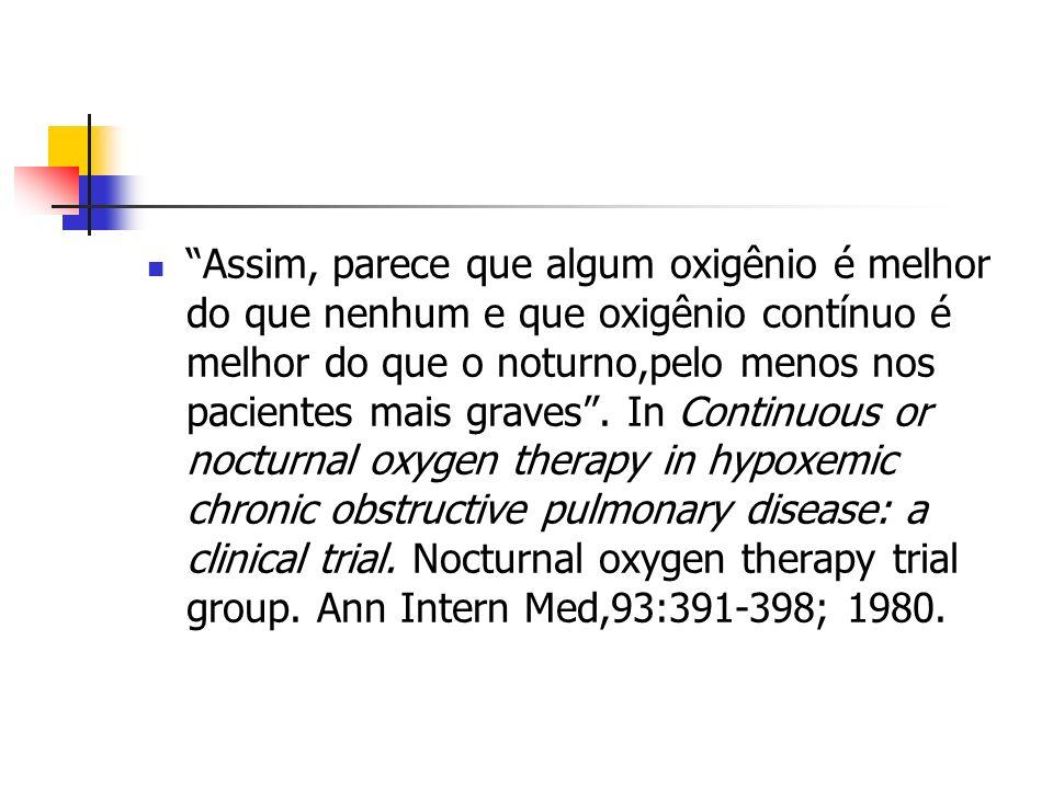 SOBREVIDA COM OXIGÊNIO NA DPOC O ESTUDO DO MEDICAL RESEARCH COUNCIL MOSTROU UM AUMENTO DE SOBREVIDA DE 25% PARA 41% AO FINAL DE SEGUIMENTO DE 5 ANOS EM PACIENTES QUE USAVAM PELO MENOS 15 HORAS DE OXIGÊNIO POR DIA(Lancet 1:681-685,1.981)