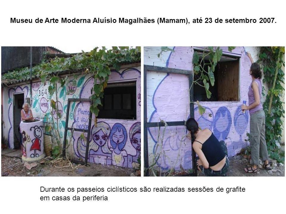 Museu de Arte Moderna Aluísio Magalhães (Mamam), até 23 de setembro 2007. Durante os passeios ciclísticos são realizadas sessões de grafite em casas d