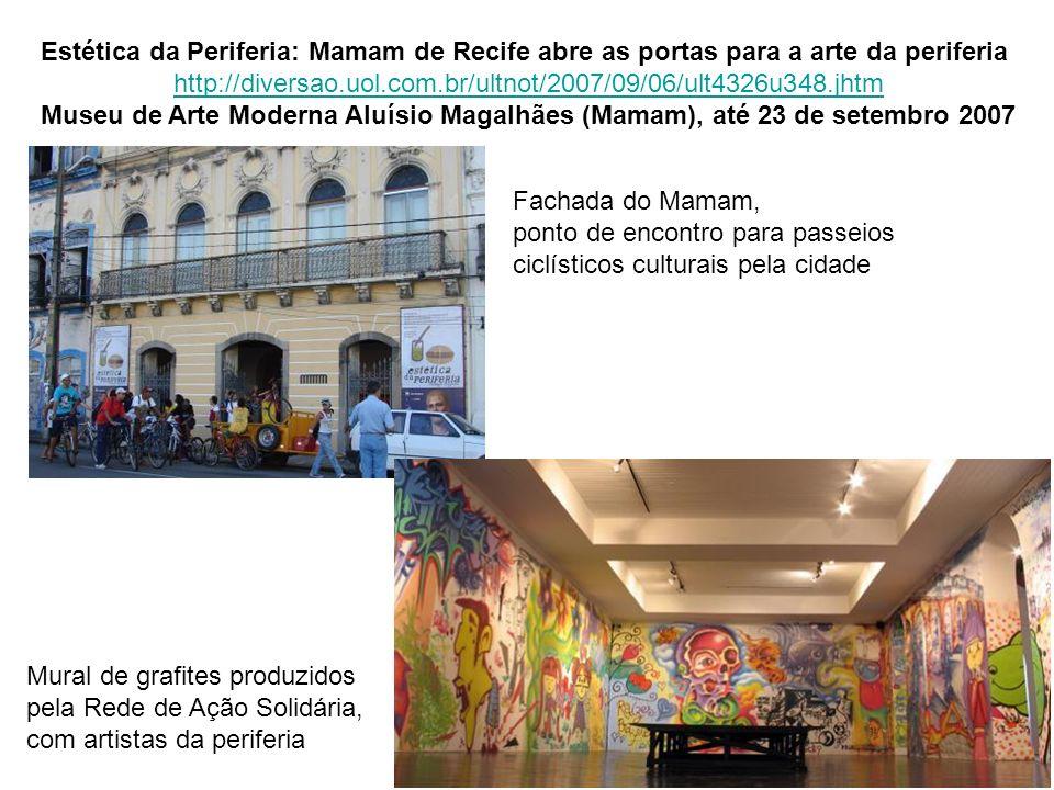 Estética da Periferia: Mamam de Recife abre as portas para a arte da periferia http://diversao.uol.com.br/ultnot/2007/09/06/ult4326u348.jhtm Museu de
