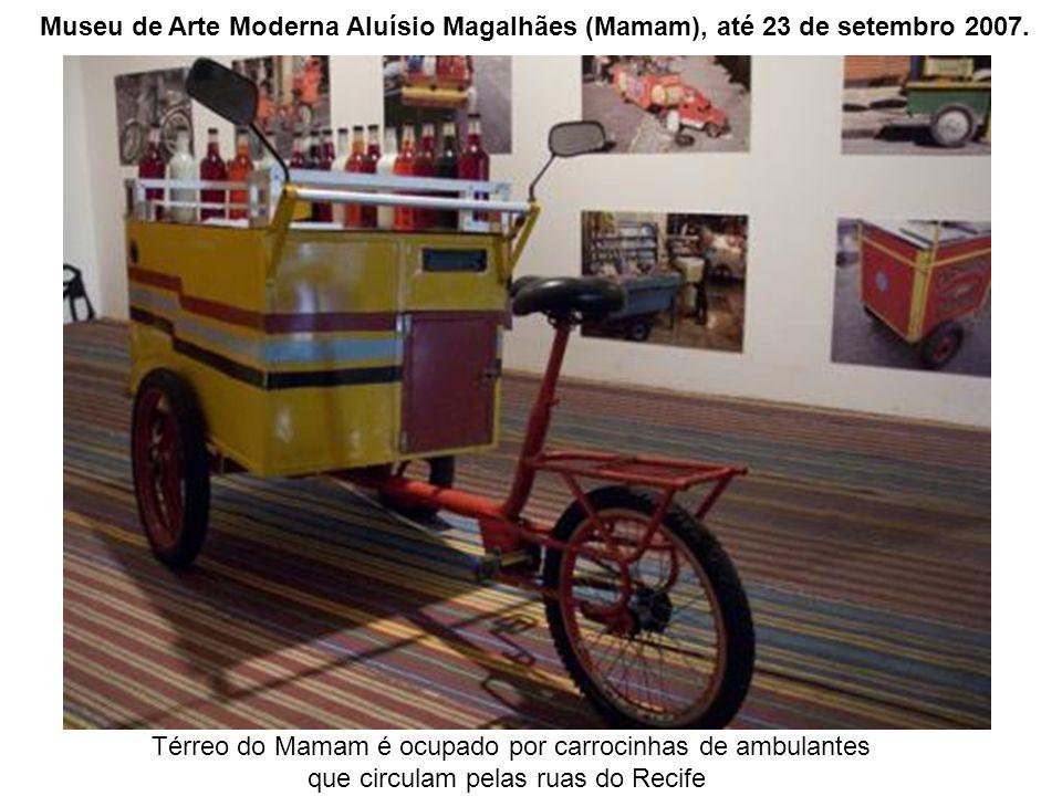 Térreo do Mamam é ocupado por carrocinhas de ambulantes que circulam pelas ruas do Recife Museu de Arte Moderna Aluísio Magalhães (Mamam), até 23 de s