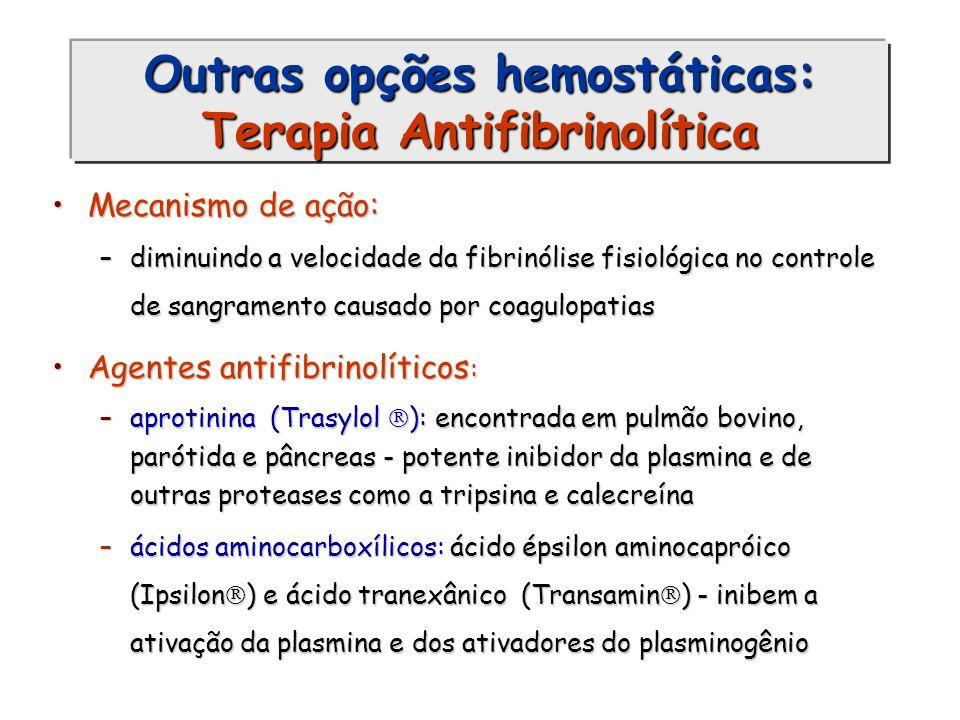 Outras opções hemostáticas: Terapia Antifibrinolítica Mecanismo de ação:Mecanismo de ação: –diminuindo a velocidade da fibrinólise fisiológica no cont