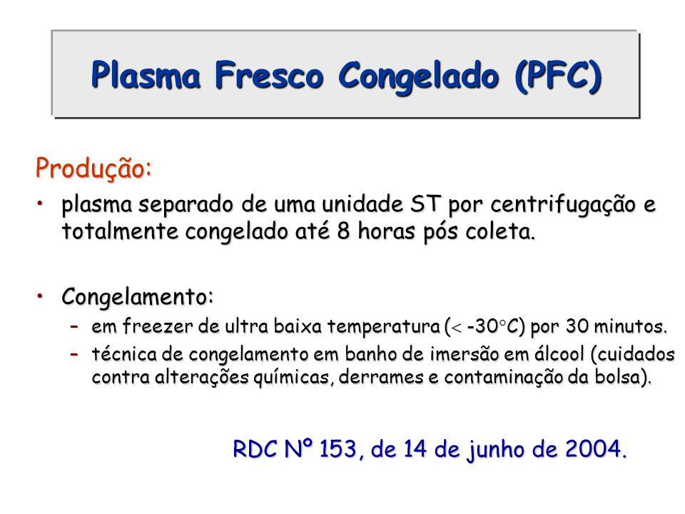 Plasma Fresco Congelado (PFC) Produção: plasma separado de uma unidade ST por centrifugação e totalmente congelado até 8 horas pós coleta.plasma separ