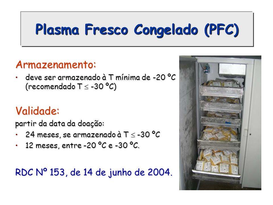 Plasma Fresco Congelado (PFC) Armazenamento: deve ser armazenado à T mínima de -20 ºC (recomendado T -30 ºC)deve ser armazenado à T mínima de -20 ºC (