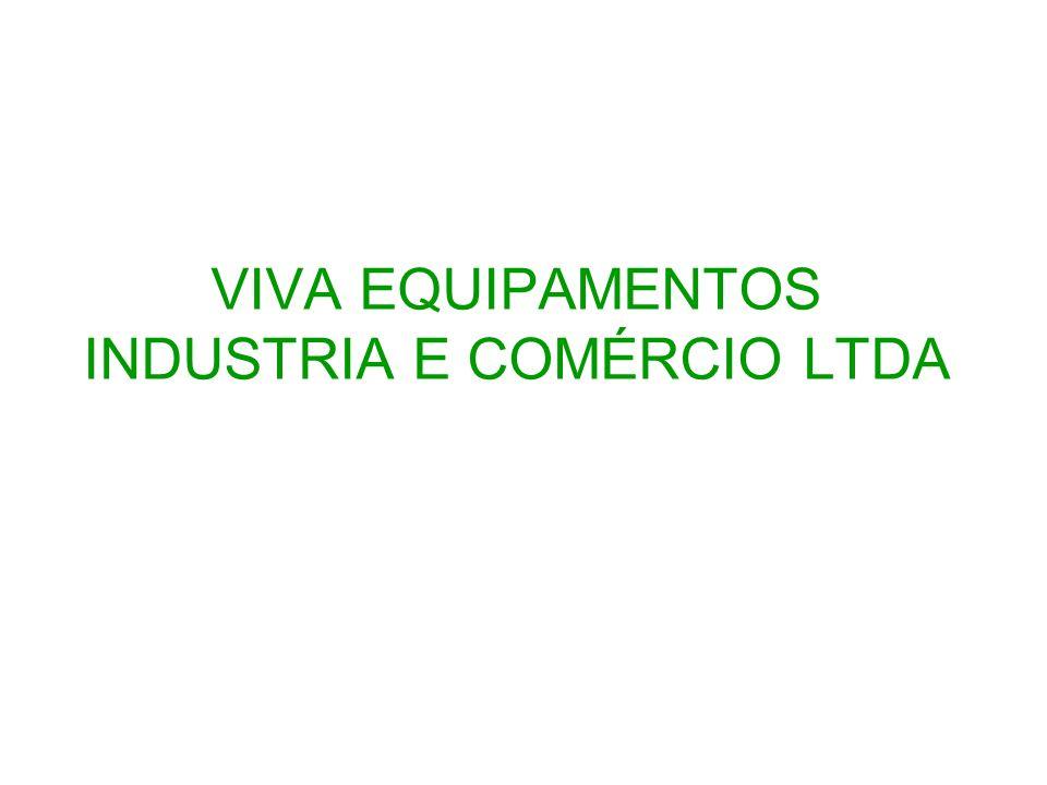 VIVA EQUIPAMENTOS IND.E COM. LTDA Início das atividades: 1994.