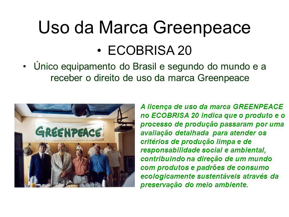 Uso da Marca Greenpeace ECOBRISA 20 Único equipamento do Brasil e segundo do mundo e a receber o direito de uso da marca Greenpeace A licença de uso d