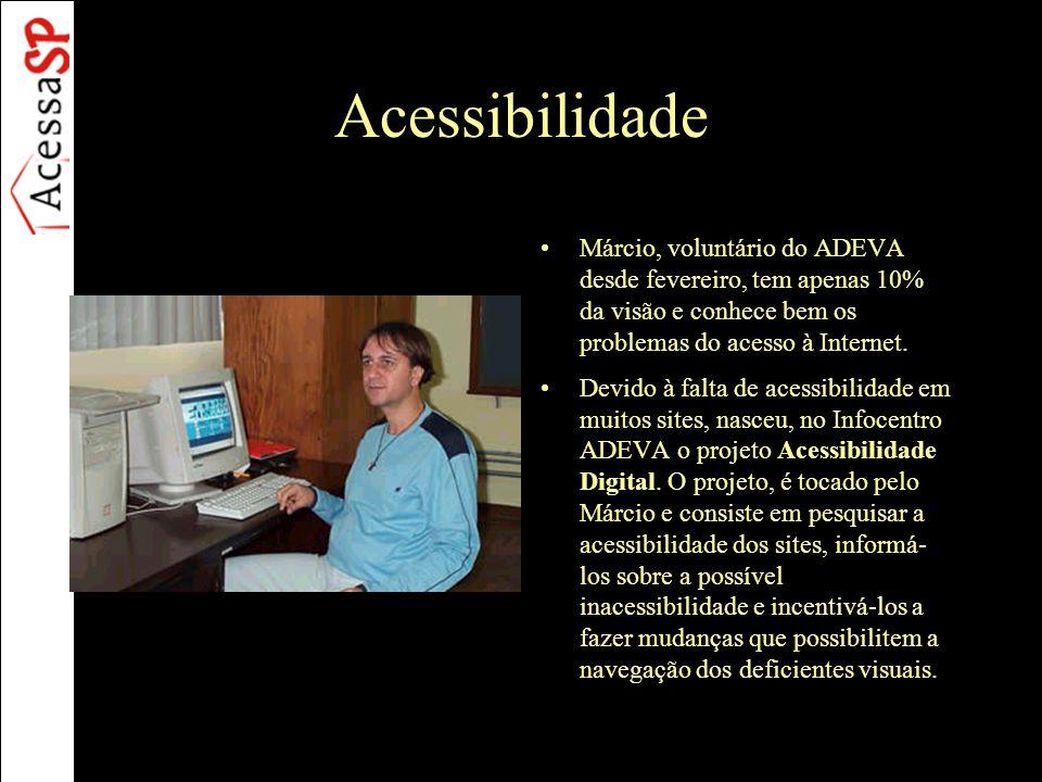 Acessibilidade Márcio, voluntário do ADEVA desde fevereiro, tem apenas 10% da visão e conhece bem os problemas do acesso à Internet. Devido à falta de