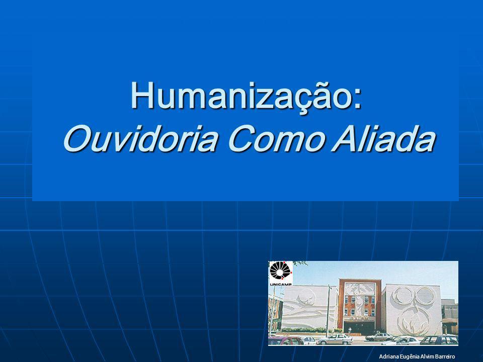 Humanização: Ouvidoria Ouvidoria Como Aliada Adriana Eugênia Alvim Barreiro
