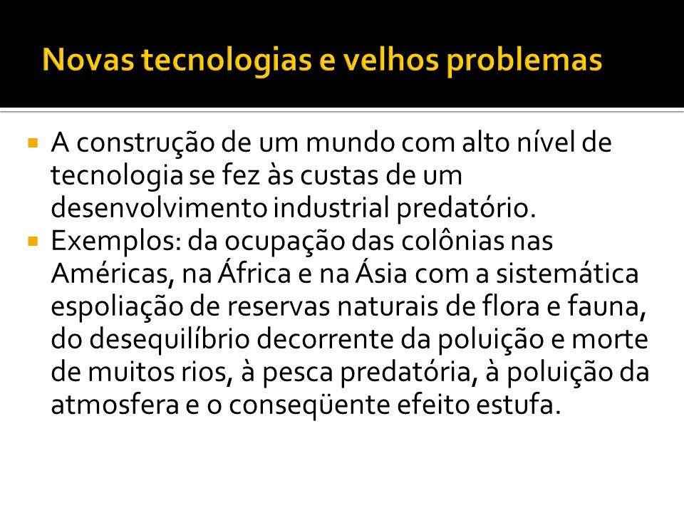 A construção de um mundo com alto nível de tecnologia se fez às custas de um desenvolvimento industrial predatório.