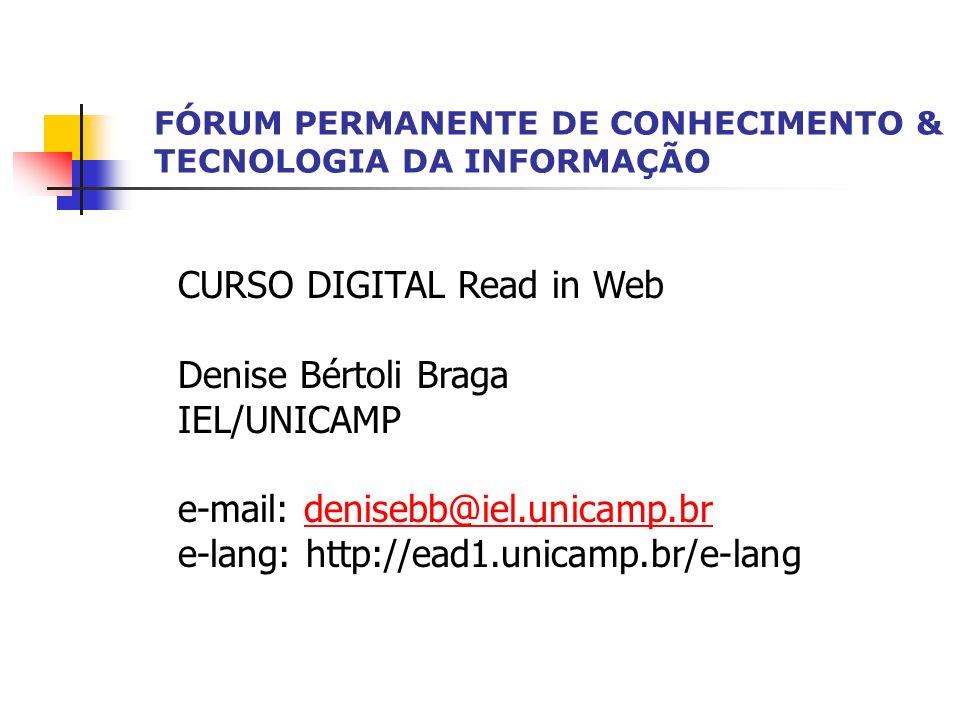 FÓRUM PERMANENTE DE CONHECIMENTO & TECNOLOGIA DA INFORMAÇÃO CURSO DIGITAL Read in Web Denise Bértoli Braga IEL/UNICAMP e-mail: denisebb@iel.unicamp.br