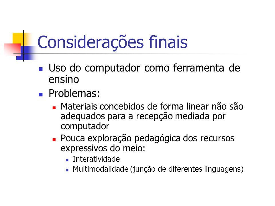 Considerações finais Uso do computador como ferramenta de ensino Problemas: Materiais concebidos de forma linear não são adequados para a recepção med