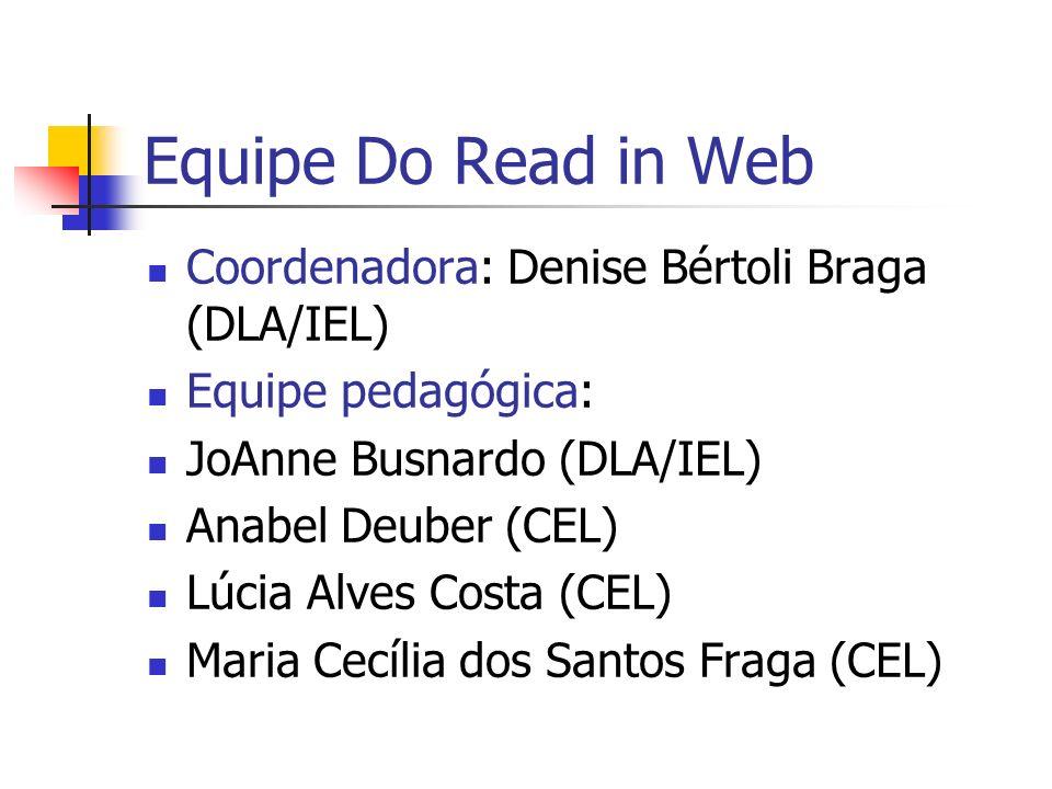 Equipe Do Read in Web Coordenadora: Denise Bértoli Braga (DLA/IEL) Equipe pedagógica: JoAnne Busnardo (DLA/IEL) Anabel Deuber (CEL) Lúcia Alves Costa (CEL) Maria Cecília dos Santos Fraga (CEL)