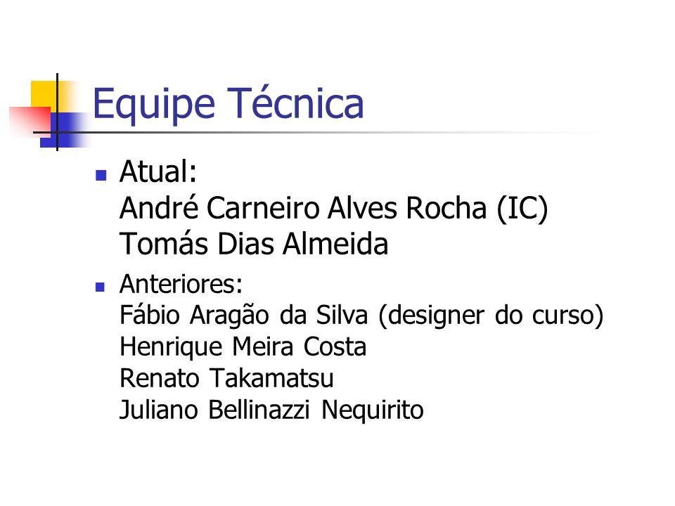Equipe Técnica Atual: André Carneiro Alves Rocha (IC) Tomás Dias Almeida Anteriores: Fábio Aragão da Silva (designer do curso) Henrique Meira Costa Re