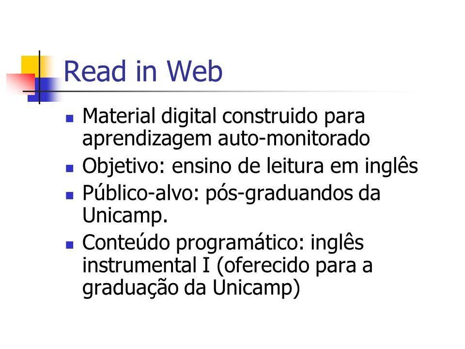 Read in Web Material digital construido para aprendizagem auto-monitorado Objetivo: ensino de leitura em inglês Público-alvo: pós-graduandos da Unicam